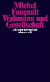 Wahnsinn und Gesellschaft : eine Geschichte des Wahns im Zeitalter der Vernunft 12. Aufl