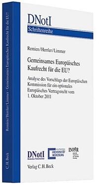 Gemeinsames Europäisches Kaufrecht für die EU? : Analyse des Vorschlags der europäischen Kommission für ein optionales Europäisches Vertragsrecht vom 11. Oktober 2011 ; wissenschaftliches Symposium am 20. Januar 2012 in Würzburg