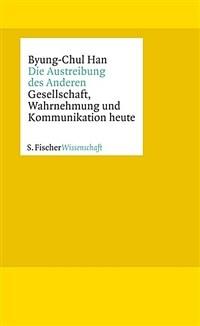 Die Austreibung des Anderen : Gesellschaft, Wahrnehmung und Kommunikation heute 2. Aufl