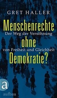 Menschenrechte ohne Demokratie? : der Weg der Versöhnung von Freiheit und Gleichheit 1. Aufl