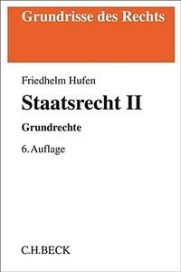 Staatsrecht II : Grundrechte / 6., aktualisierte und überarb. Aufl
