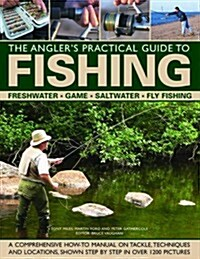 The Anglers Practical Guide to Fishing : Freshwater - Game - Satlwater - Fly Fishing (Hardcover)