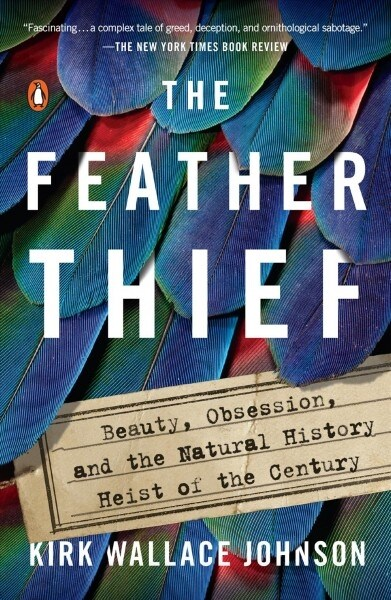 The Feather Thief: Beauty, Obsession, and the Natural History Heist of the Century (Paperback)