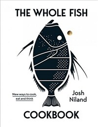 The Whole Fish Cookbook: New Ways to Cook, Eat and Think (Hardcover)