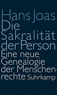 Die Sakralität der Person : eine neue Genealogie der Menschenrechte