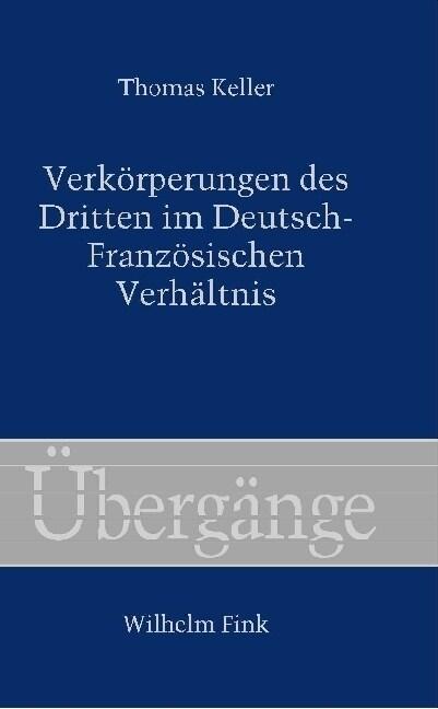 Verkorperungen des Dritten im Deutsch-Franzosischen Verhaltnis (Hardcover)