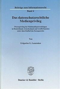 Das datenschutzrechtliche Medienprivileg : Presseprivileg bei Multimediaanwendungen in Deutschland, Griechenland und Grossbritannien unter dem Einfluss des Europarechts
