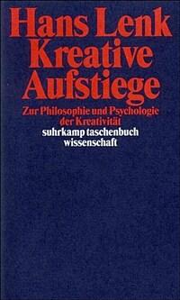 Kreative Aufstiege : zur Philosophie und Psychologie der Kreativität 1. Aufl