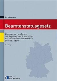 Beamtenstatusgesetz : Kommentar zum Gesetz zur Regelung des Statusrechts der Beamtinnen und Beamten in den Ländern 1. Auflage