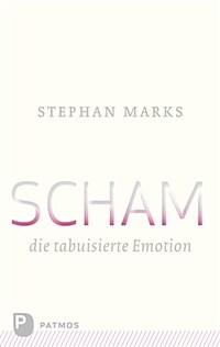Scham - die tabuisierte Emotion 3. Aufl., uberarb. Neuausg