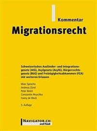 Migrationsrecht : Kommentar: Ausländer- und Integrationsgesetz (AIG), Asylgesetz (AsylG), Bürgerrechtsgesetz (BüG) sowie Freizügigkeitsabkommen (FZA) mit weiteren Erlassen / 5., aktualisierte Aufl