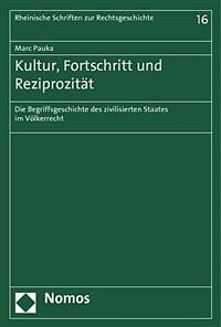 Kultur, Fortschritt und Reziprozitat : die Begriffsgeschichte des zivilisierten Staates im Völkerrecht
