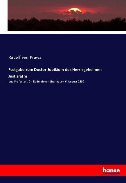 Festgabe zum Doctor-Jubil?m des Herrn geheimen Justizraths: und Professors Dr. Rudolph von Jhering am 6. August 1892 (Paperback)