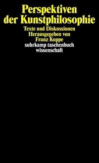 Perspektiven der Kunstphilosophie : Texte und Diskussion 1. Aufl