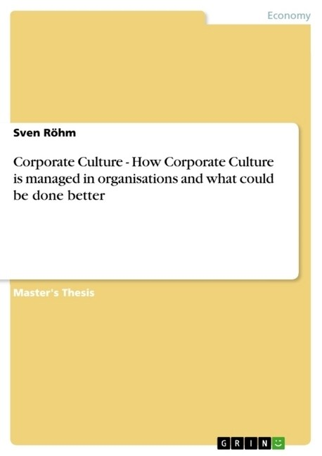 Corporate Culture - How Corporate Culture is managed in organisations and what could be done better (Paperback)