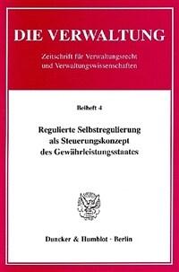 Regulierte Selbstregulierung als Steuerungskonzept des Gewahrleistungsstaates : Ergebnisse des Symposiums aus Anlass des 60. Geburtstages