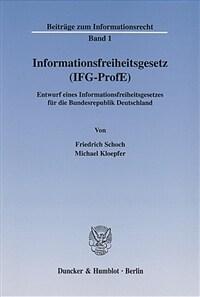 Informationsfreiheitsgesetz (IFG-ProfE) : Entwurf eines Informationsfreiheitsgesetzes für die Bundesrepublik Deutschland