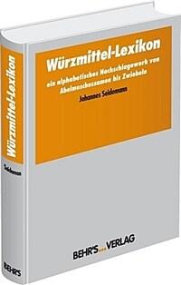 Würzmittel-Lexikon : ein alphabetisches Nachschlagewerk von Abelmoschussamen bis Zwiebeln Aufl. 1993