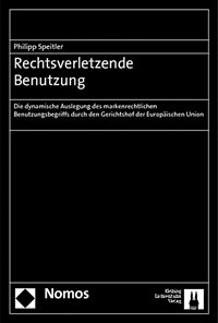 Rechtsverletzende Benutzung : die dynamische Auslegung des markenrechtlichen Benutzungsbegriffs durch den Gerichtshof der Europäischen Union