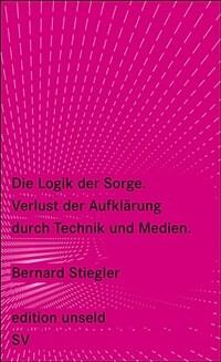 Die Logik der Sorge : Verlust der Aufklärung durch Technik und Medien 1. Aufl