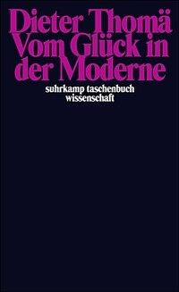 Vom Glück in der Moderne Originalausg., 1. Aufl
