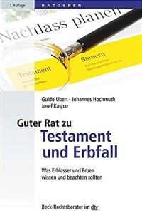 Guter Rat zu Testament und Erbfall : Was Erblasser und Erben wissen und beachten sollten / 7. Auflage, Mai 2017