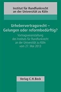 Urhebervertragsrecht - Gelungen oder reformbedürftig? : Vortragsveranstaltung des Instituts für Rundfunkrecht an der Universität zu Köln vom 27.5.2013