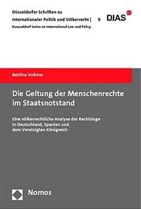 Die Geltung der Menschenrechte im Staatsnotstand : eine völkerrechtliche Analyse der Rechtslage in Deutschland, Spanien und dem Vereinigten Königreich 1. Aufl