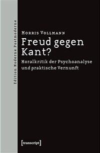 Freud gegen Kant? : Moralkritik der Psychoanalyse und praktische Vernunft