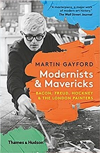 Modernists and Mavericks: Bacon, Freud, Hockney and the London Painters (Paperback)