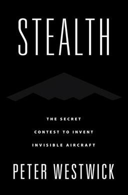 Stealth: The Secret Contest to Invent Invisible Aircraft (Hardcover)