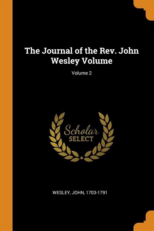 The Journal of the Rev. John Wesley Volume; Volume 2 (Paperback)