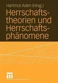 Herrschaftstheorien und Herrschaftsphänomene 1. Aufl