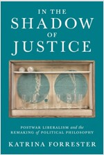 In the Shadow of Justice: Postwar Liberalism and the Remaking of Political Philosophy (Hardcover)