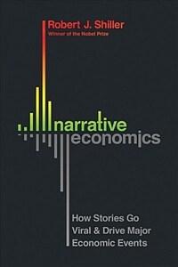 Narrative Economics: How Stories Go Viral and Drive Major Economic Events (Hardcover)