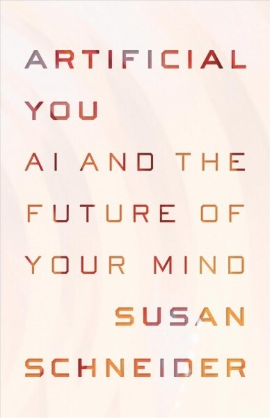 Artificial You: AI and the Future of Your Mind (Hardcover)