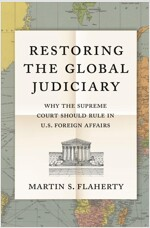 Restoring the Global Judiciary: Why the Supreme Court Should Rule in U.S. Foreign Affairs (Hardcover)