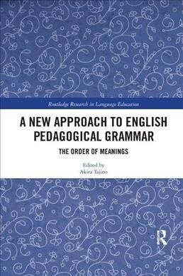 A New Approach to English Pedagogical Grammar : The Order of Meanings (Paperback)