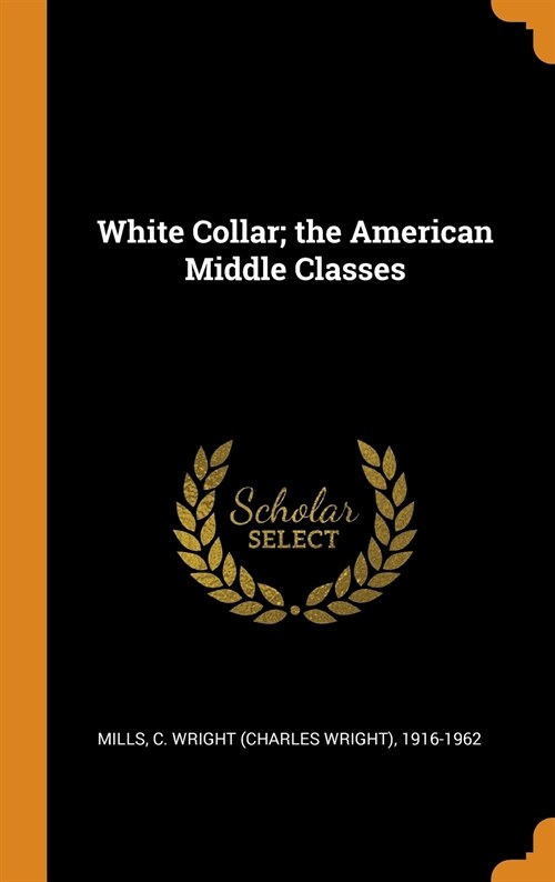 White Collar; The American Middle Classes (Hardcover)