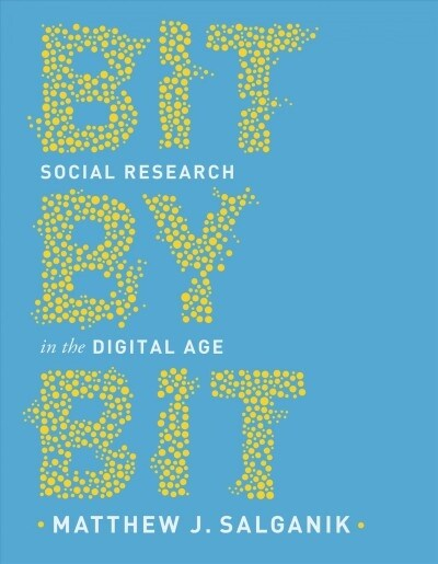 Bit by Bit: Social Research in the Digital Age (Paperback)