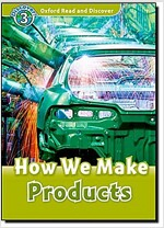 Oxford Read and Discover: Level 3: How We Make Products (Paperback)