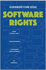 Software Rights: How Patent Law Transformed Software Development in America (Hardcover)