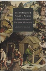 The Underground Wealth of Nations: On the Capitalist Origins of Silver Mining, A.D. 1150-1450 (Hardcover)