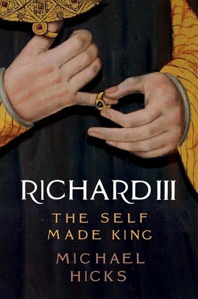 Richard III: The Self-Made King (Hardcover)