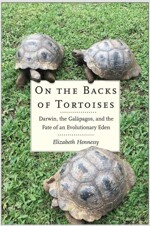 On the Backs of Tortoises: Darwin, the Galapagos, and the Fate of an Evolutionary Eden (Hardcover)