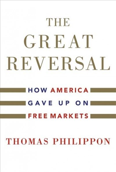 The Great Reversal: How America Gave Up on Free Markets (Hardcover)