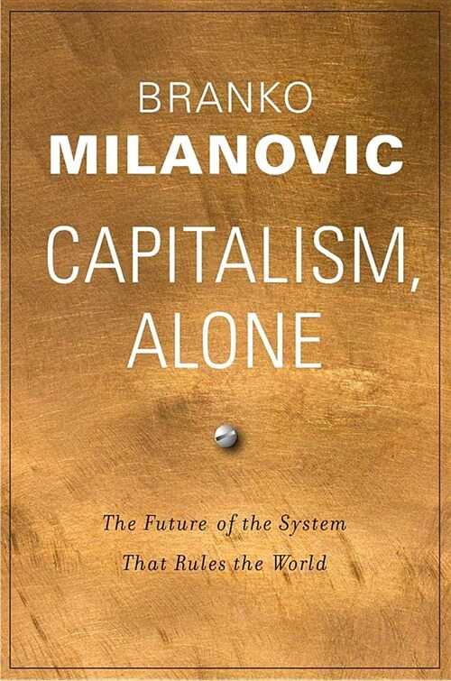 Capitalism, Alone: The Future of the System That Rules the World (Hardcover)