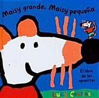 Maisy Grande, Maisy Pequena/ Maisy Big, Maisy Small (Hardcover)