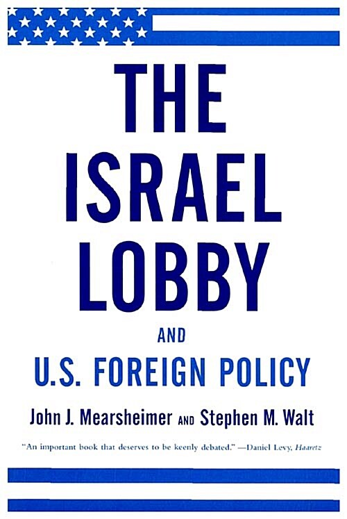 The Israel Lobby and U.S. Foreign Policy (Paperback)