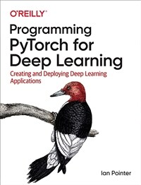 Programming PyTorch for deep learning : creating and deploying deep learning applications